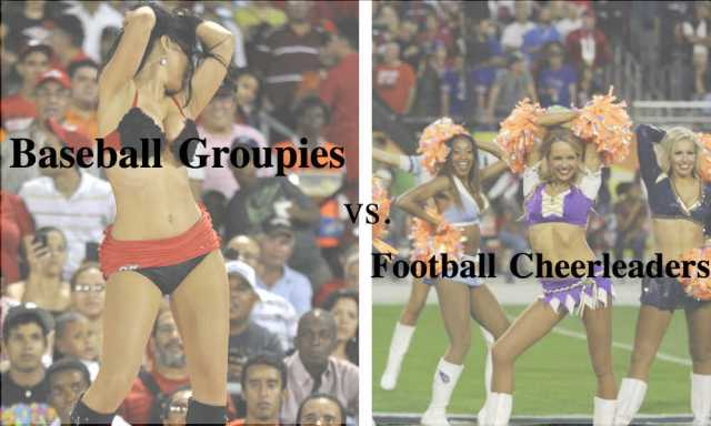 Football cheerleaders or baseball groupies - who's sexier?