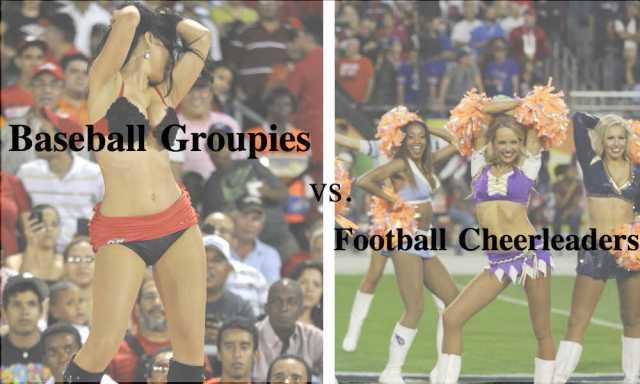 Football cheerleaders or baseball groupies - who's sexier?